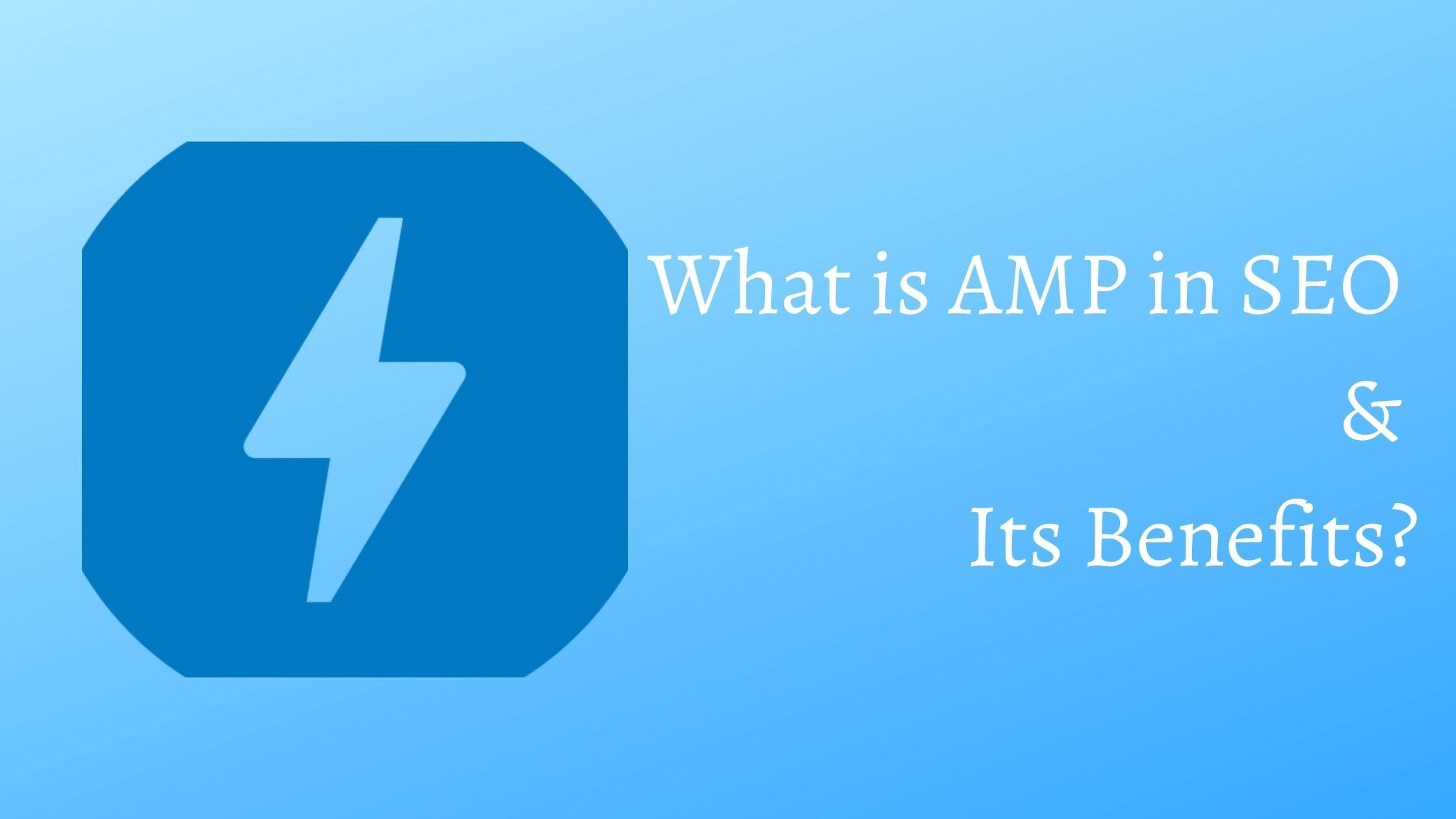 What Is AMP In SEO & Its Benefits?