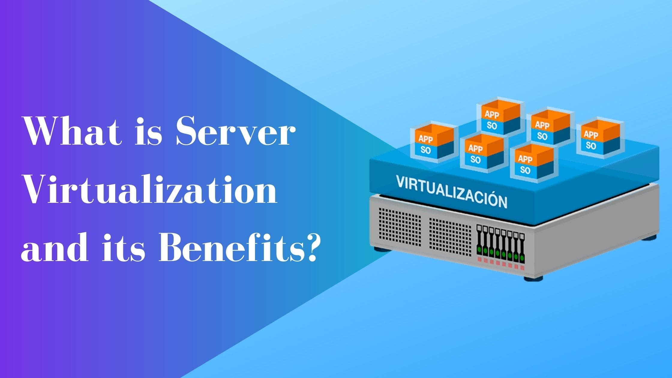 What Is Server Virtualization And Its Benefits?