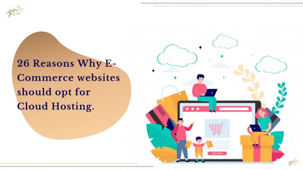 26 Reasons Why E-Commerce websites should opt for Cloud Hosting