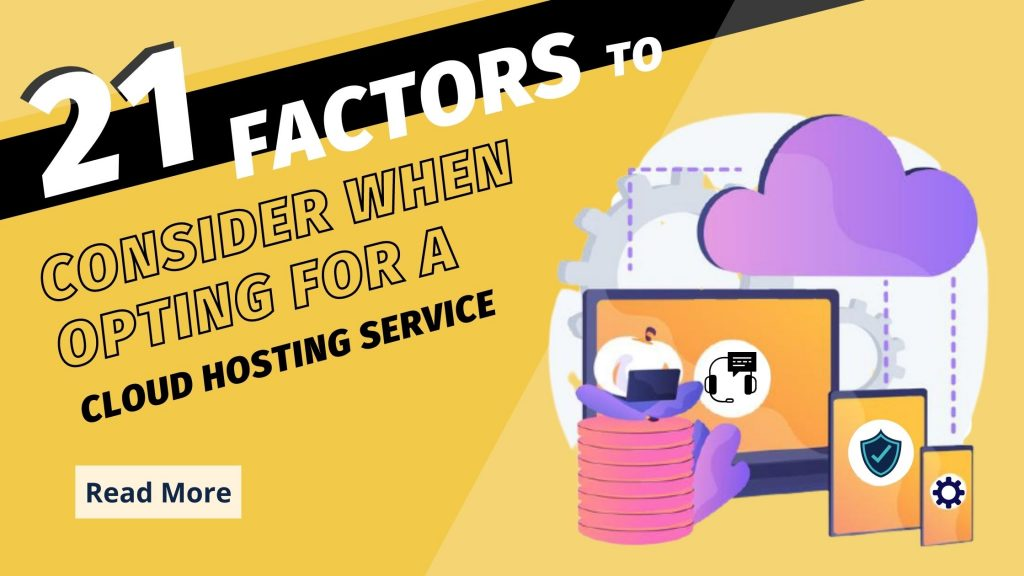 21 Factors to consider when opting for a Cloud Hosting Service